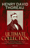 HENRY DAVID THOREAU   Ultimate Collection  6 Books  26 Essays   60  Poems  Including Translations  Biographies   Letters  Illustrated