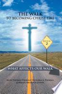 THE WALK TO BECOMING CHRIST LIKE