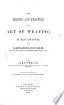 The Theory and Practice of the Art of Weaving by Hand and Power