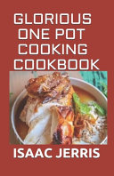 Glorious One Pot Cooking Cookbook