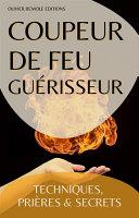 Pdf Coupeur de feu Guérisseur : Techniques, Prières et Secrets Telecharger
