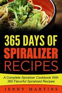 Spiralizer  365 Days Of Spiralizer Recipes  A Complete Spiralizer Cookbook With 365 Flavorful Spiralizer Recipes