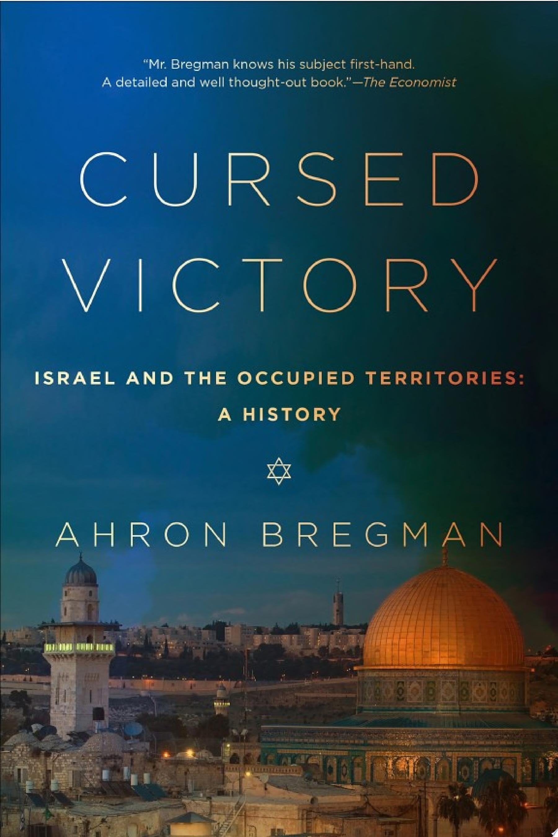 Cursed Victory  A History of Israel and the Occupied Territories  1967 to the Present