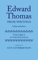 Edward Thomas: Prose Writings: A Selected Edition: Volume 1: ...