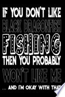 If You Don't Like Black Dragonfish Fishing Then You Probably Won't Like Me And I'm Okay With That