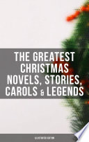 The Greatest Christmas Novels  Stories  Carols   Legends  Illustrated Edition
