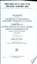 Human Rights and U S  Policy in the Multilateral Development Banks