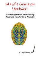 What S Going On Upstairs Assessing Mental Health Using Forensic Handwriting Analysis Book PDF