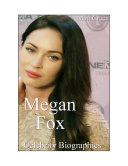 Celebrity Biographies - The Amazing Life Of Megan Fox - Famous Actors