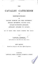The Cavalry Catechism  or instructions on cavalry exercise and field movements  etc