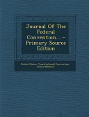 Journal of the Federal Convention      Primary Source Edition