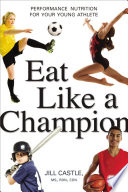 """Eat Like a Champion: Performance Nutrition for Your Young Athlete"" by Jill Castle"