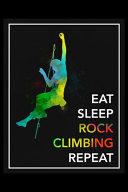 Eat Sleep Rock Climbing Repeat