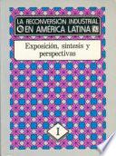 La reconversión industrial en América Latina: Exposición, síntesis y perspectivas