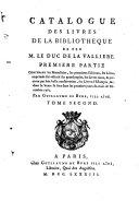 Catalogue des livres de la bibliotheque de feu M. le Duc de La Valliere. Première partie