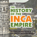 The History of the Inca Empire   History of the World   Children s History Books