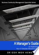 A Manager s Guide to Implement Your IT Disaster Recovery Plan