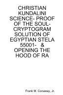 CHRISTIAN KUNDALINI SCIENCE  PROOF OF THE SOUL  CRYPTOGRAM SOLUTION OF EGYPTIAN STELA 55001    OPENING THE HOOD OF RA