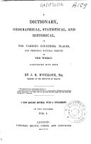 A Dictionary, Geographical, Statistical and Historical of the Various Countries, Places, and Principal Natural Objects in the World