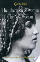 """The Liberation of Women: And, The New Woman: Two Documents in the History of Egyptian Feminism"" by Qasim Amin, Qāsim Amīn, قاسم أمين،, Samiha Sidhom Peterson, پترسن، سميحه س"