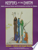 """Keepers of the Earth: Native American Stories and Environmental Activities for Children"" by Michael J. Caduto, Joseph Bruchac, Ka-Hon-Hes, Carol Wood"