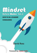 Mindset Before Matter Vol 2   How to Be a Starship Commander Book