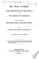 Satan, Balaam, and Nicholas the destiny of Russia; and the mission of England. To which is added, the Greek Church V. the Roman Church; with a letter to Lord Stratford de Redcliffe, etc