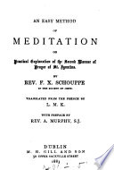 An easy method of meditation  or  Practical explanation of the second manner of prayer of st  Ignatius  in his Exercitia spiritualia  tr  by L M K  Book
