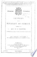 Letters On The Divinity Of Christ Addressed To W E Channing In Answer To His Sermon On The Doctrines Of Christianity