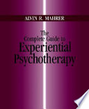 The Complete Guide to Experiential Psychotherapy