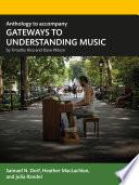 Anthology to accompany GATEWAYS TO UNDERSTANDING MUSIC