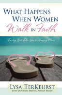 What Happens When Women Walk in Faith: Trusting God Takes You to ...