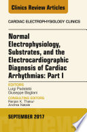Normal Electrophysiology  Substrates  and the Electrocardiographic Diagnosis of Cardiac Arrhythmias  Part I  An Issue of the Cardiac Electrophysiology Clinics  E Book