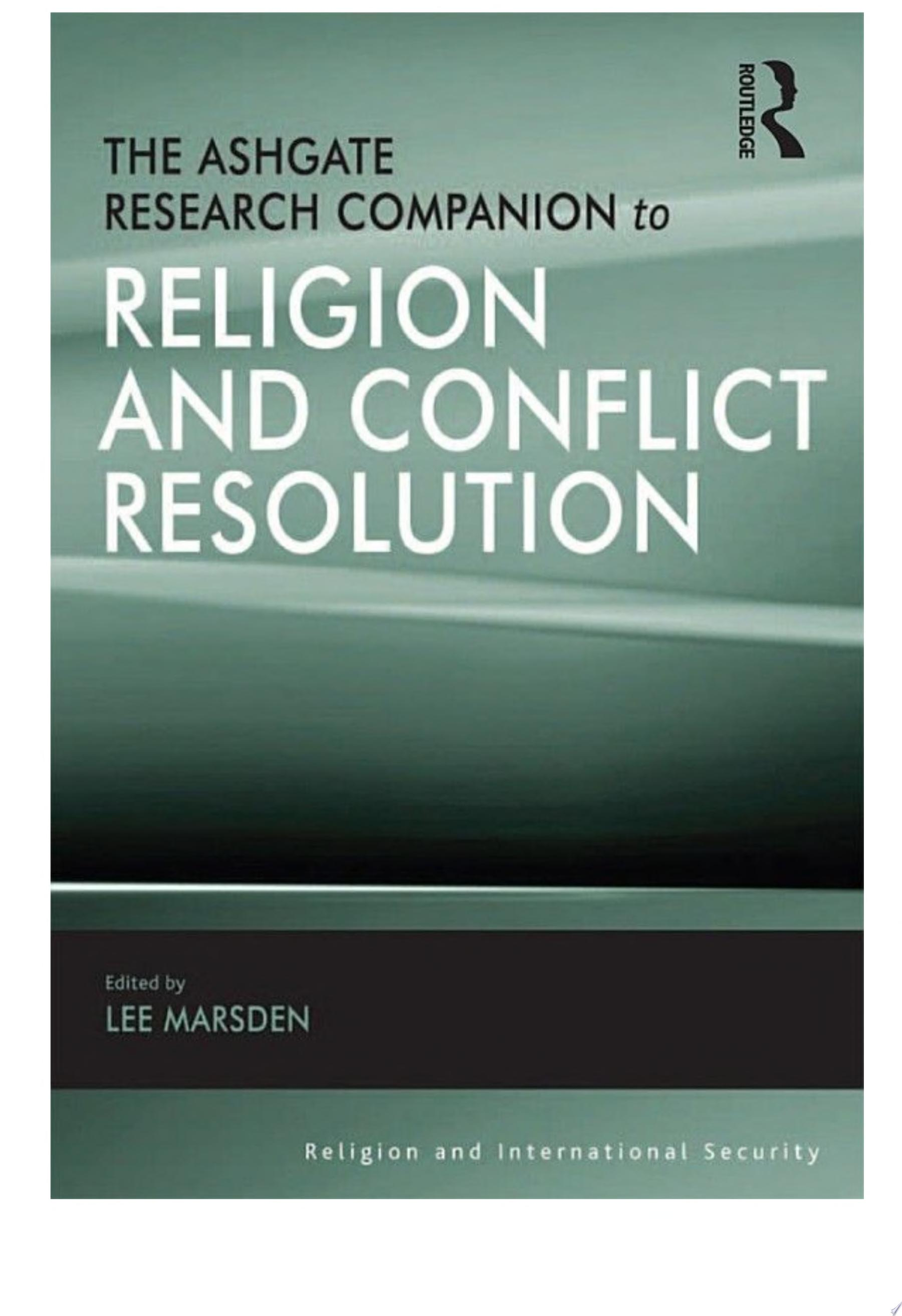 The Ashgate Research Companion to Religion and Conflict Resolution