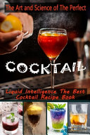The Art and Science of The Perfect Cocktail