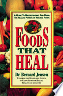 """Foods That Heal: A Guide to Understanding and Using the Healing Powers of Natural Foods"" by Bernard Jensen"