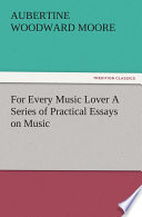 For Every Music Lover A Series Of Practical Essays On Music