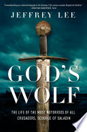 God s Wolf  The Life of the Most Notorious of all Crusaders  Scourge of Saladin