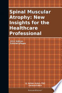Spinal Muscular Atrophy  New Insights for the Healthcare Professional  2012 Edition Book