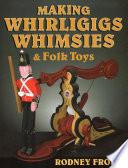 Making Whirligigs  Whimsies    Folk Toys Book PDF