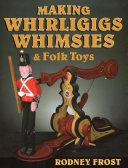 Pdf Making Whirligigs, Whimsies, & Folk Toys Telecharger