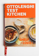 Ottolenghi Test Kitchen  Shelf Love  Recipes to Unlock the Secrets of Your Pantry  Fridge  and Freezer  A Cookbook