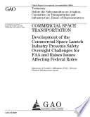 Commercial Space Transportation Development Of The Commercial Space Launch Industry Presents Safety Oversight Challenges For Faa Book PDF