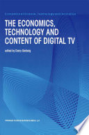 The Economics  Technology and Content of Digital TV
