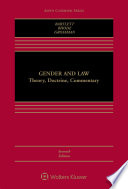 """Gender and Law: Theory, Doctrine, Commentary"" by Katharine T. Bartlett, Deborah L. Rhode, Joanna L. Grossman"