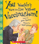 You Wouldn t Want to Live Without Vaccinations