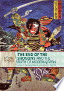 The End of the Shoguns and the Birth of Modern Japan (Revised Edition)