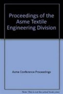 Proceedings of the ASME Textile Engineering Division     Book