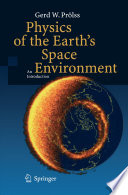 Physics of the Earth   s Space Environment