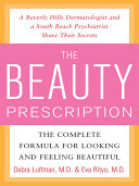 The Beauty Prescription  The Complete Formula for Looking and Feeling Beautiful